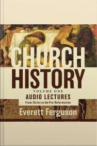Church History, Volume One: Audio Lectures: From Christ To The Pre-reformation