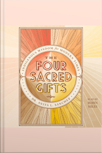 The Four Sacred Gifts: Indigenous Wisdom For Modern Times