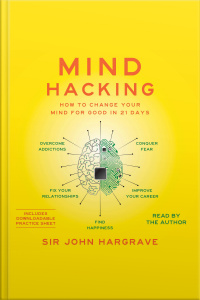 Mind Hacking: How To Change Your Mind For Good In 21 Days