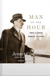 Man Of The Hour: James B. Conant, Warrior Scientist