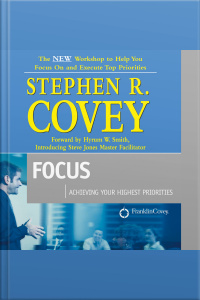 Focus: Achieving Your Highest Priorities [abridged]