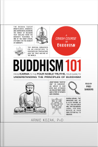 Buddhism 101: From Karma To The Four Noble Truths, Your Guide To Understanding The Principles Of Buddhism