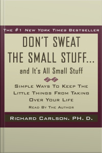 Dont Sweat The Small Stuff...and Its All Small Stuff: Simple Things To Keep The Little Things From Taking Over Your Life
