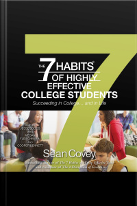 The 7 Habits Of Highly Effective College Students: Succeeding In College... And In Life