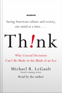 Think!: Why Crucial Decisions Cant Be Made In The Blink Of An Eye [abridged]
