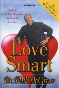 Love Smart: Find The One You Want- -fix The One You Got [abridged]