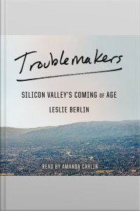 Troublemakers: Silicon Valleys Coming Of Age