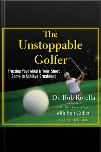 The Unstoppable Golfer: Trusting Your Mind  Your Short Game To Achieve Greatness