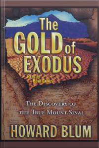 The Gold Of Exodus: The Discovery Of The Real Mount Sinai [abridged]