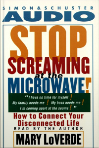 Stop Screaming At The Microwave!: How To Connect Your Disconnected Life [abridged]