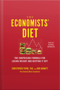 The Economists Diet: Two Formerly Obese Economists Find The Formula For Losing Weight And Keeping It Off