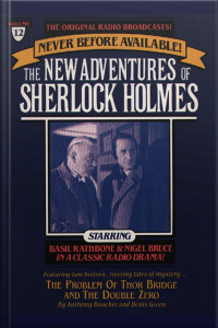 The Problem Of Thor Bridge And The Double Zero: The New Adventures Of Sherlock Holmes, Episode #12 [abridged]