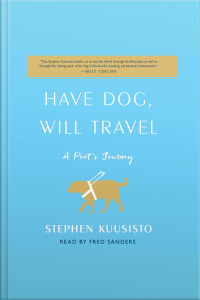Have Dog, Will Travel: A Poets Journey With An Exceptional Labrador