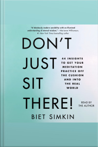 Dont Just Sit There!: 44 Insights To Get Your Meditation Practice Off The Cushion And Into The Real World