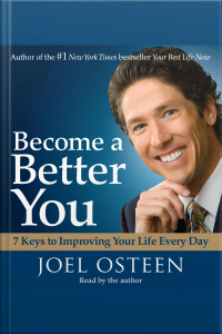 Become A Better You: 7 Keys To Improving Your Life Every Day [abridged]
