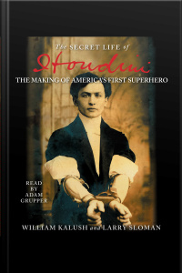 The Secret Life Of Houdini: The Making Of Americas First Superhero [abridged]