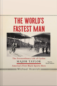 The Worlds Fastest Man: The Extraordinary Life Of Cyclist Major Taylor, Americas First Black Sports Hero