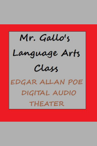 Mr. Gallos Language Arts Class: Edgar Allan Poe - Digital Audio Theater