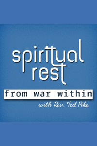 Spiritual Rest From War Within With Rev. Ted Pike
