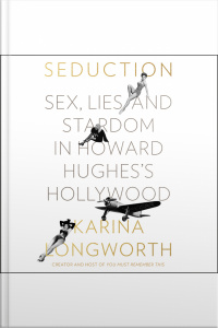 Seduction: Sex, Lies, And Stardom In Howard Hughess Hollywood
