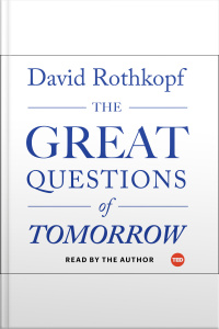 The Great Questions Of Tomorrow: The Ideas That Will Remake The World