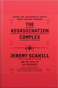 The Assassination Complex: Inside The Governments Secret Drone Warfare Program