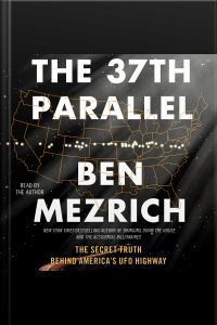 The 37th Parallel: The Secret Truth Behind Americas Ufo Highway