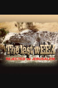 Truth Encounter: The Last Week - Rejected In Jerusalem Podcast
