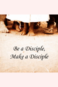Be A Disciple, Make A Disciple