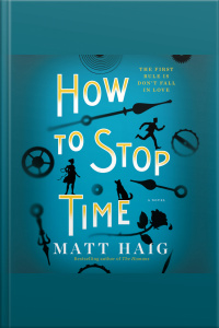 How To Stop Time: A Novel
