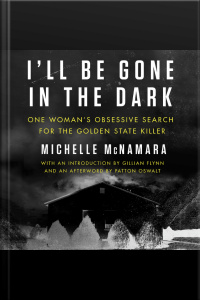 Ill Be Gone In The Dark: One Womans Obsessive Search For The Golden State Killer