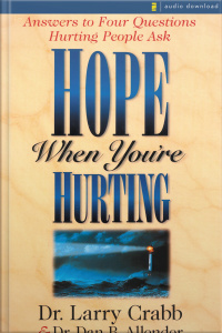 Hope When Youre Hurting: Answers To Four Questions Hurting People Ask [abridged]