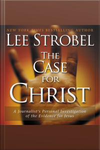 The Case For Christ: A Journalists Personal Investigation Of The Evidence For Jesus [abridged]
