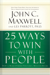 25 Ways To Win With People: How To Make Others Feel Like A Million Bucks [abridged]