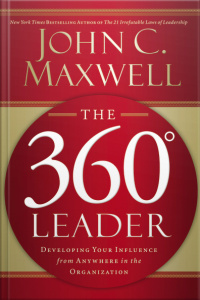 The 360 Degree Leader: Developing Your Influence From Anywhere In The Organization [abridged]