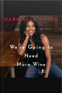 Were Going To Need More Wine: Stories That Are Funny, Complicated, And True