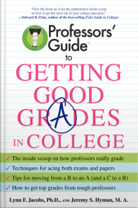 Professors Guide (TM) to Getting Good Grades in College