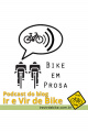Bike em prosa #07 - Podcast Ir e Vir de Bike