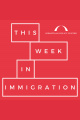Episode 14: This Week in Immigration
