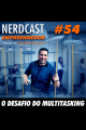Empreendedor 54 - O desafio do multitasking