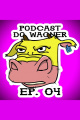 PodCast do Wagner - Ep. 04