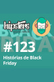 Histórias de Black Friday – Hipsters #123