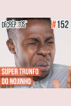 Decrépitos 152 – Super Trunfo do Nojinho