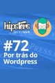 Por trás do WordPress – Hipsters #72