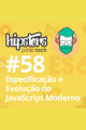 Evolução e Especificação do JavaScript Moderno – Hipsters #58
