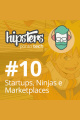 Startups, Ninjas e Marketplaces – Hipsters #10