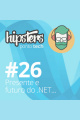 Presente e Futuro do .NET – Hipsters #26