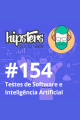 Testes de Software e Inteligência Artificial – Hipsters #154