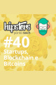 Startups, Blockchain e Bitcoins – Hipsters #40