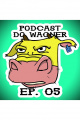 PodCast do Wagner - Ep. 05